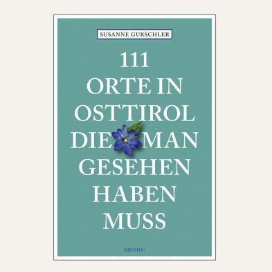 Susanne Gurschler: 111 Orte in Osttirol, die man gesehen haben muss